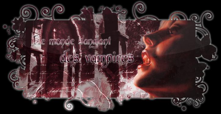 Bienvenue dans notre monde vampirique...