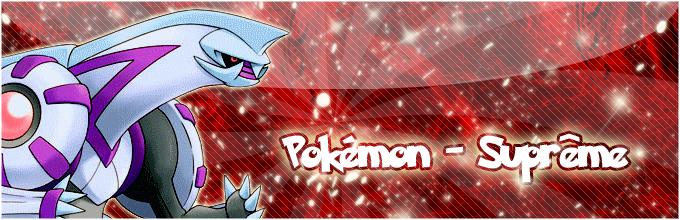 •Pokémon Suprême•