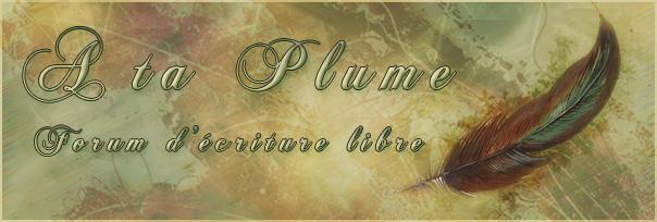 ~ A ta plume ~